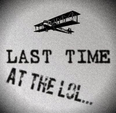 LAST TIME AT THE LOL